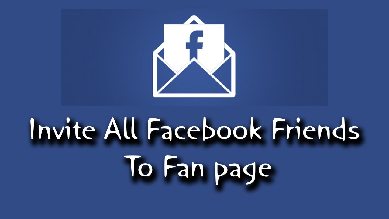 Invite All Friends To Like A Page On Facebook Two Methods