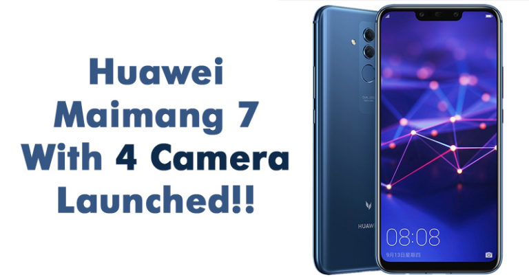 Huawei Maimang 7 With 4 Camera Launched – Check Price and Specifications!