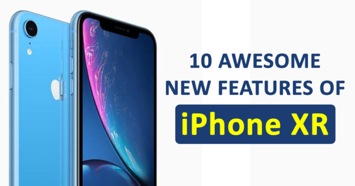Top 10 Awesome New Features Of Latest Apple iPhone XR