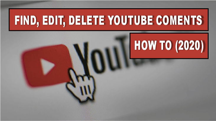 How to find, edit and delete your YouTube comments (2020)